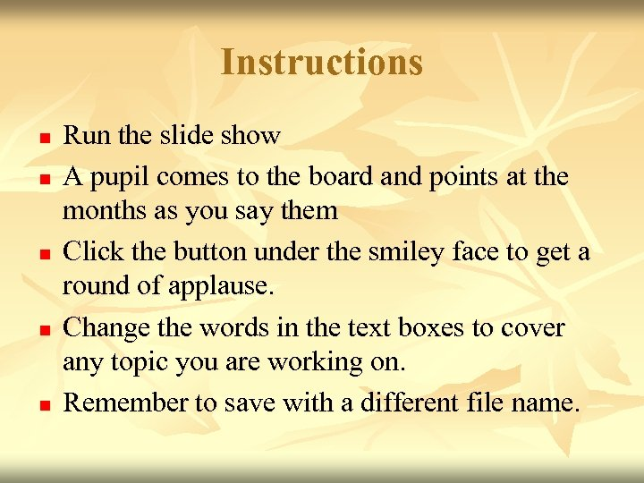 Instructions n n n Run the slide show A pupil comes to the board