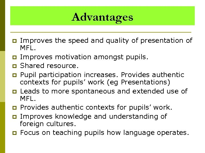 Advantages p p p p Improves the speed and quality of presentation of MFL.