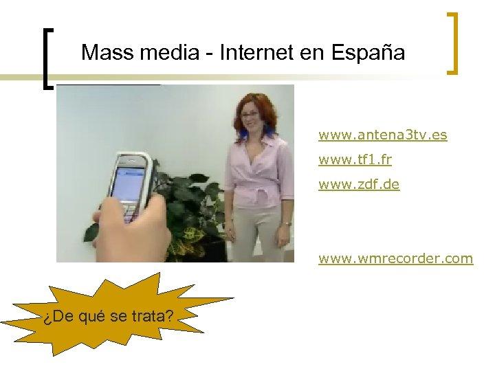Mass media - Internet en España www. antena 3 tv. es www. tf 1.