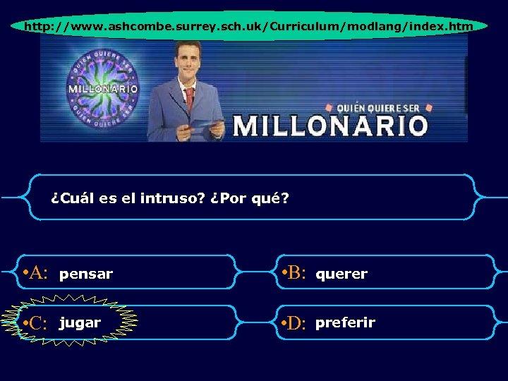 http: //www. ashcombe. surrey. sch. uk/Curriculum/modlang/index. htm ¿Cuál es el intruso? ¿Por qué? •