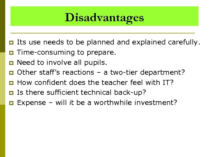 Disadvantages p p p p Its use needs to be planned and explained carefully.