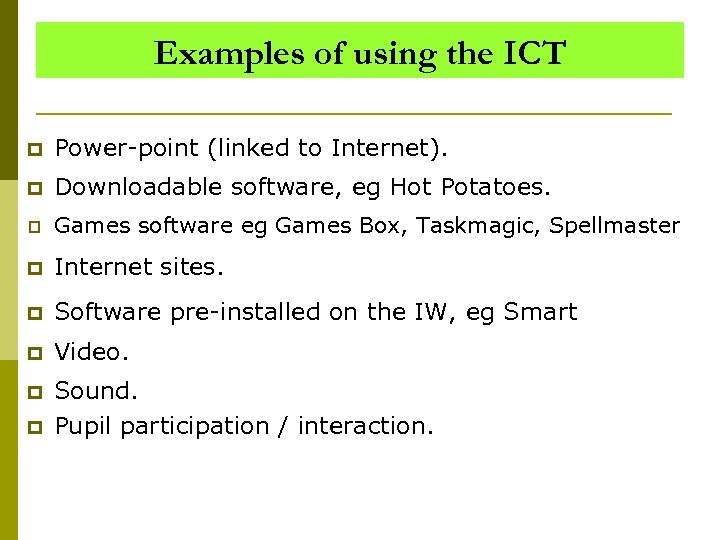 Examples of using the ICT p Power-point (linked to Internet). p Downloadable software, eg