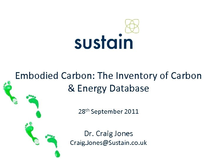 Embodied Carbon: The Inventory of Carbon & Energy Database 28 th September 2011 Dr.