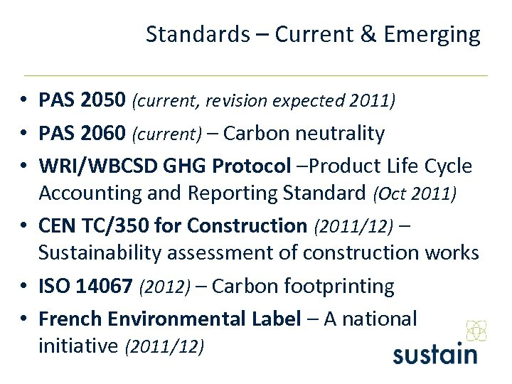 Standards – Current & Emerging • PAS 2050 (current, revision expected 2011) • PAS
