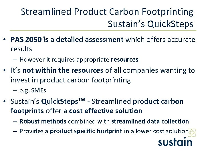 Streamlined Product Carbon Footprinting Sustain's Quick. Steps • PAS 2050 is a detailed assessment
