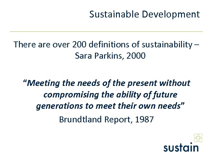 "Sustainable Development There are over 200 definitions of sustainability – Sara Parkins, 2000 ""Meeting"