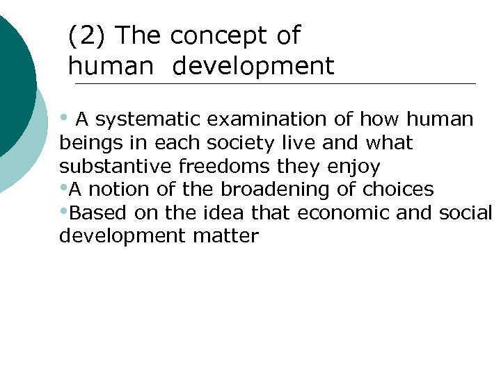 (2) The concept of human development • A systematic examination of how human beings