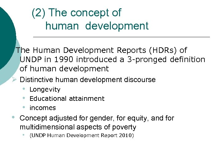 (2) The concept of human development The Human Development Reports (HDRs) of UNDP in