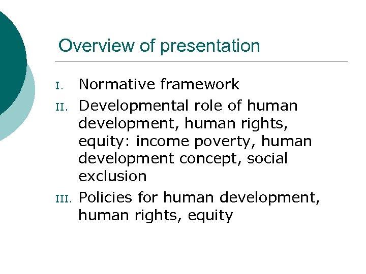 Overview of presentation I. II. III. Normative framework Developmental role of human development, human