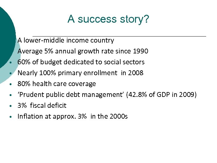 A success story? • • A lower-middle income country Average 5% annual growth rate