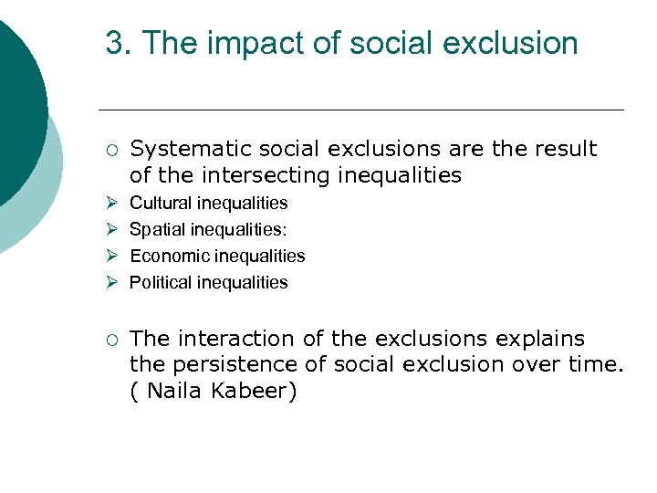 3. The impact of social exclusion ¡ Systematic social exclusions are the result of
