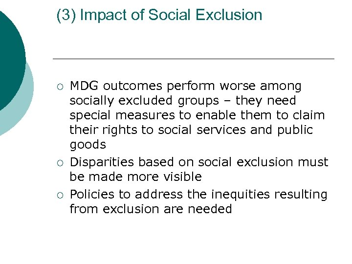 (3) Impact of Social Exclusion ¡ ¡ ¡ MDG outcomes perform worse among socially