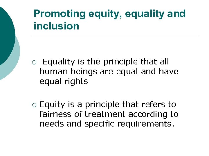 Promoting equity, equality and inclusion ¡ ¡ Equality is the principle that all human