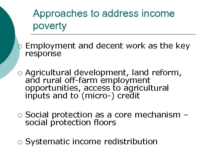 Approaches to address income poverty ¡ ¡ Employment and decent work as the key