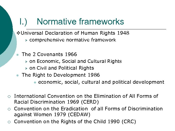 I. ) Normative frameworks Universal Declaration of Human Rights 1948 Ø l comprehensive normative