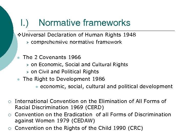 I. ) Normative frameworks Universal Declaration of Human Rights 1948 Ø l comprehensive normative