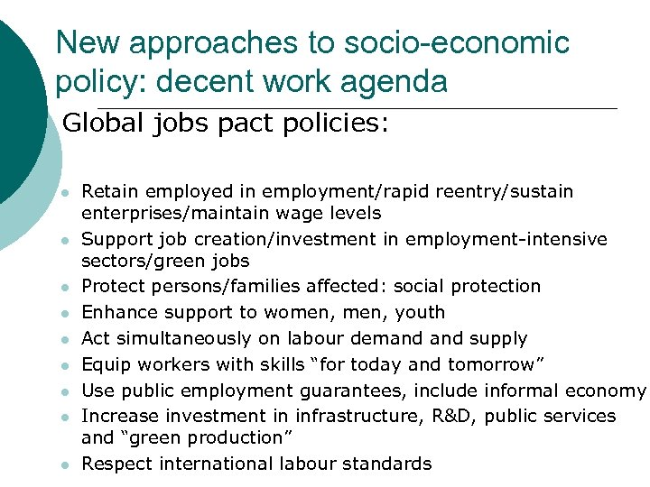 New approaches to socio-economic policy: decent work agenda ¡ Global jobs pact policies: l
