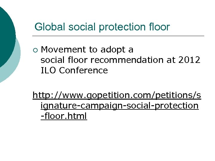 Global social protection floor ¡ Movement to adopt a social floor recommendation at 2012