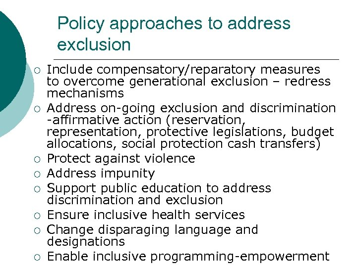 Policy approaches to address exclusion ¡ ¡ ¡ ¡ Include compensatory/reparatory measures to overcome