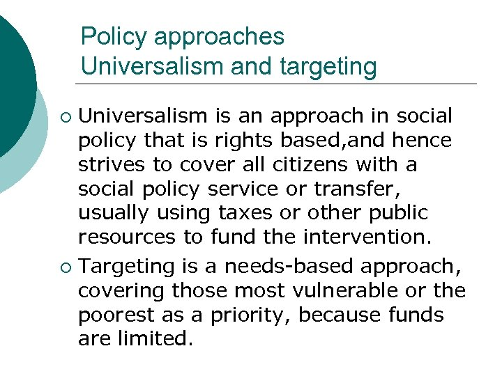 Policy approaches Universalism and targeting Universalism is an approach in social policy that is