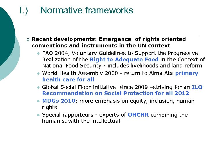 I. ) ¡ Normative frameworks Recent developments: Emergence of rights oriented conventions and instruments