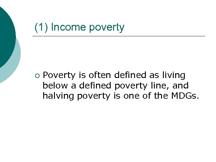 (1) Income poverty ¡ Poverty is often defined as living below a defined poverty