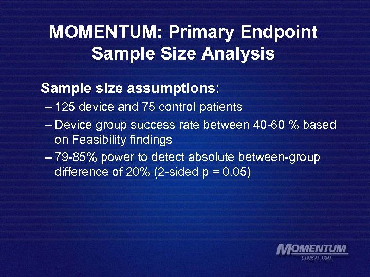 MOMENTUM: Primary Endpoint Sample Size Analysis Sample size assumptions: – 125 device and 75