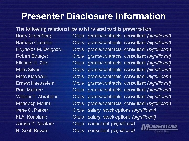 Presenter Disclosure Information The following relationships exist related to this presentation: Barry Greenberg: Orqis: