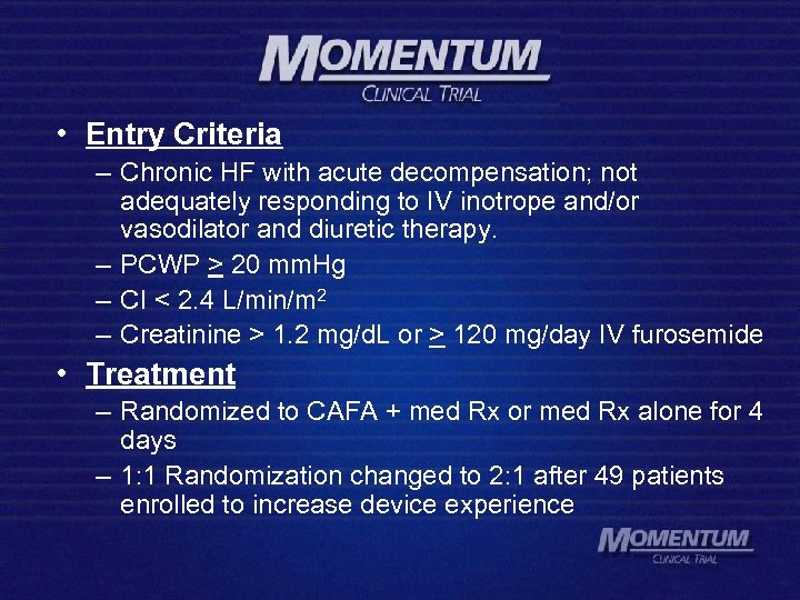• Entry Criteria – Chronic HF with acute decompensation; not adequately responding to