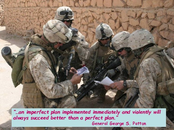 """…an imperfect plan implemented immediately and violently will always succeed better than a perfect"