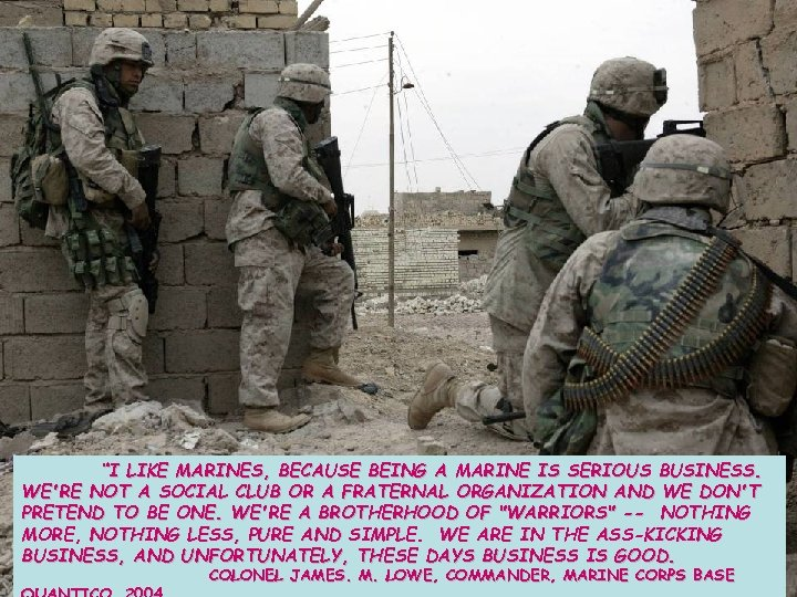 """""""I LIKE MARINES, BECAUSE BEING A MARINE IS SERIOUS BUSINESS. WE'RE NOT A SOCIAL"""