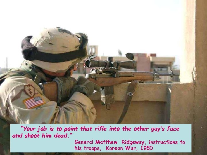 """""""Your job is to point that rifle into the other guy's face and"""