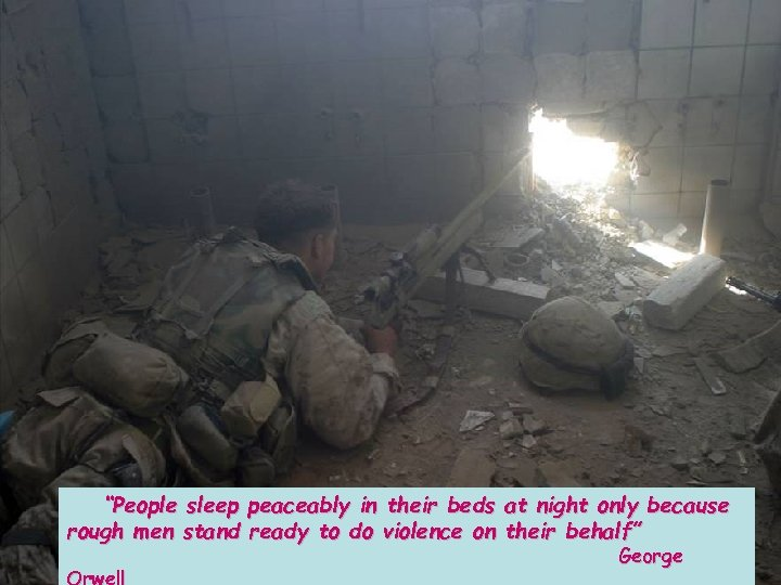 """""""People sleep peaceably in their beds at night only because rough men stand"""