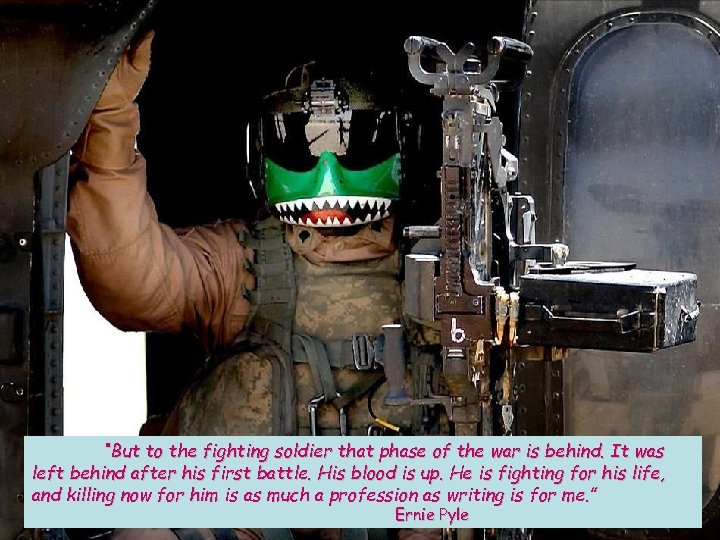 """""""But to the fighting soldier that phase of the war is behind. It was"""