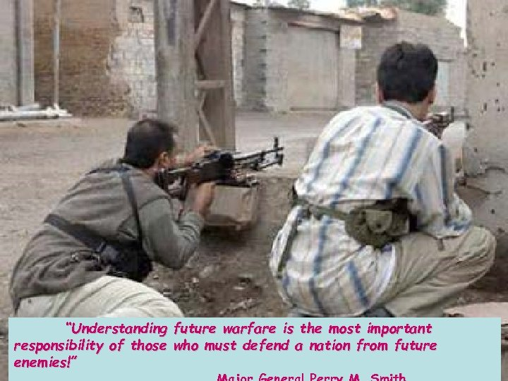 """""""Understanding future warfare is the most important responsibility of those who must defend a"""