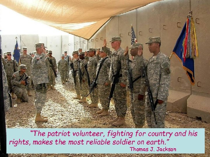 """The patriot volunteer, fighting for country and his rights, makes the most reliable soldier"