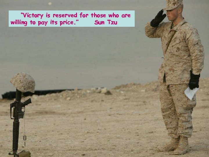 """Victory is reserved for those who are willing to pay its price. """