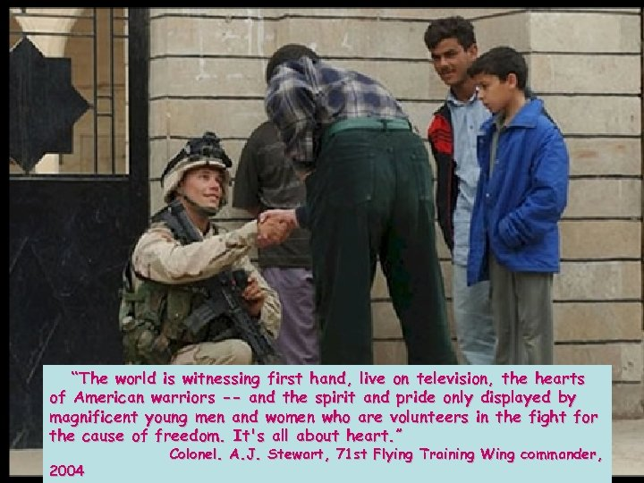 """The world is witnessing first hand, live on television, the hearts of American"