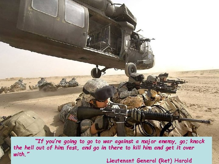 """""""If you're going to go to war against a major enemy, go; knock the"""