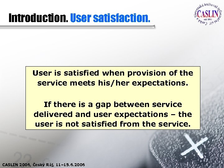 Introduction. User satisfaction. User is satisfied when provision of the service meets his/her expectations.