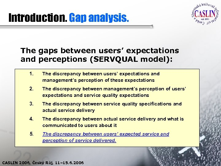 Introduction. Gap analysis. The gaps between users' expectations and perceptions (SERVQUAL model): 1. The