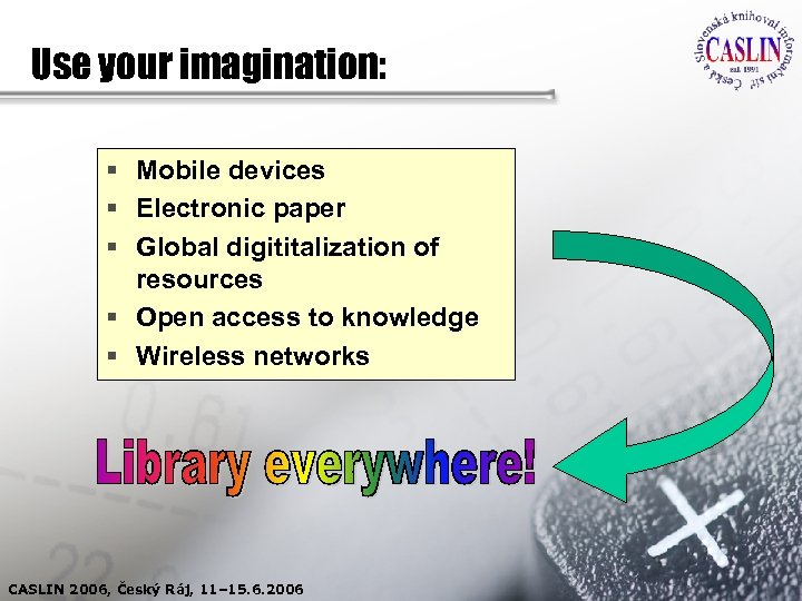 Use your imagination: § Mobile devices § Electronic paper § Global digititalization of resources