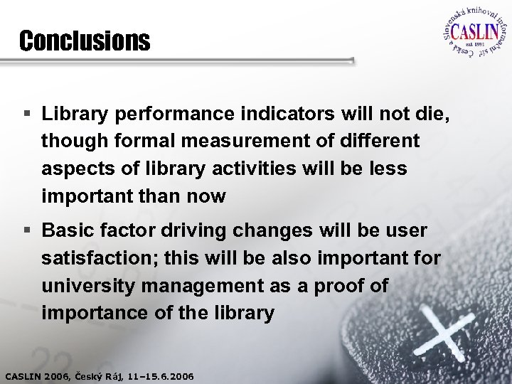 Conclusions § Library performance indicators will not die, though formal measurement of different aspects