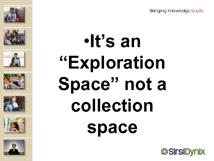 """• It's an """"Exploration Space"""" not a collection space"""