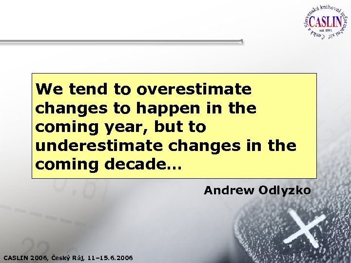 We tend to overestimate changes to happen in the coming year, but to underestimate