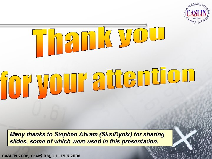 Many thanks to Stephen Abram (Sirsi. Dynix) for sharing slides, some of which were