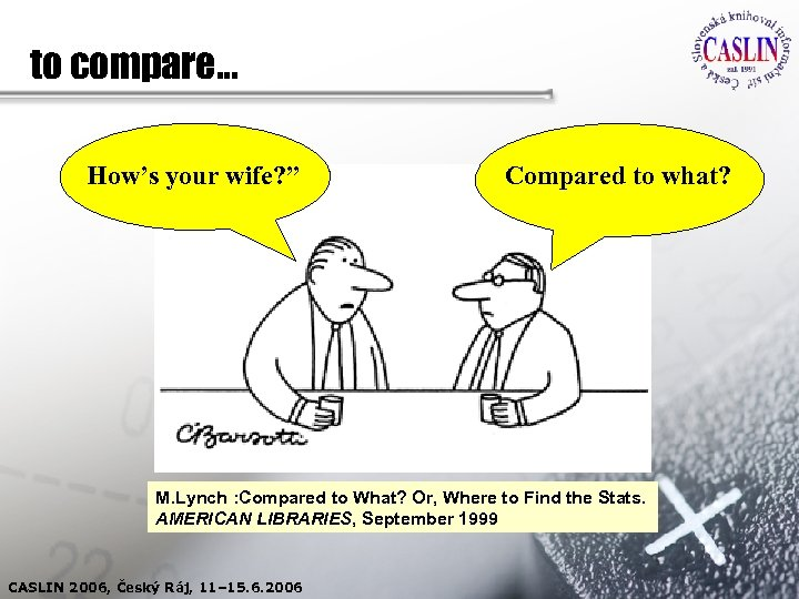 """to compare… How's your wife? """" Compared to what? M. Lynch : Compared to"""
