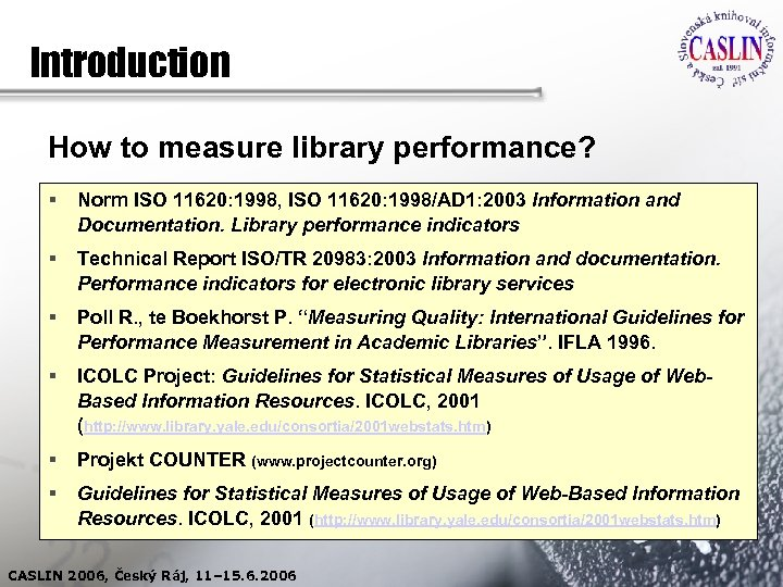 Introduction How to measure library performance? § Norm ISO 11620: 1998, ISO 11620: 1998/AD