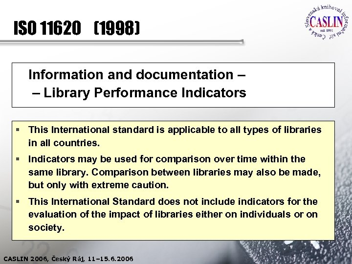 ISO 11620 (1998) Information and documentation – – Library Performance Indicators § This International