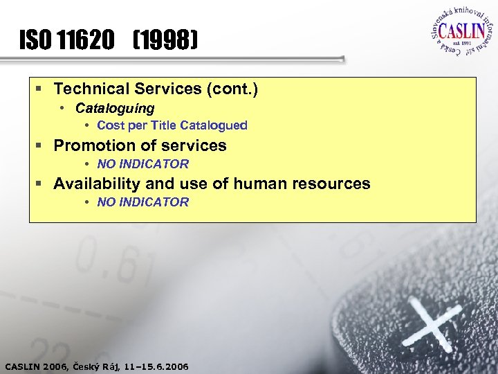 ISO 11620 (1998) § Technical Services (cont. ) • Cataloguing • Cost per Title